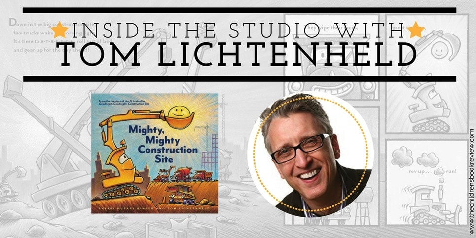 Inside the Studio with Tom Lichtenheld, Illustrator of Mighty, Mighty Construction Site (1)