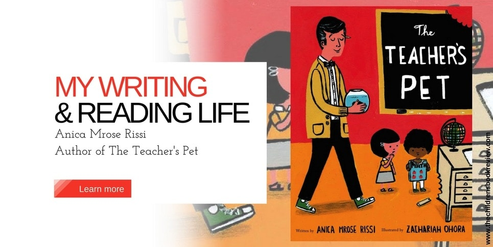 My Writing and Reading Life Anica Mrose Rissi Author of The Teacher's Pet