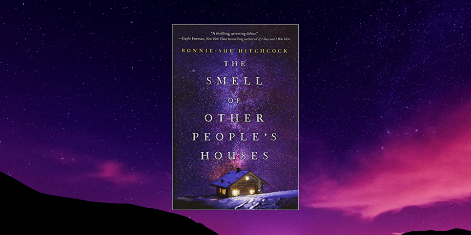 The Smell of Other Peoples Houses, by Bonnie-Sue Hitchcock Book Review