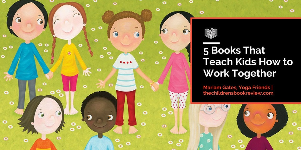 5-Books-That-Teach-Kids-How-to-Work-Together-Mariam-Gates