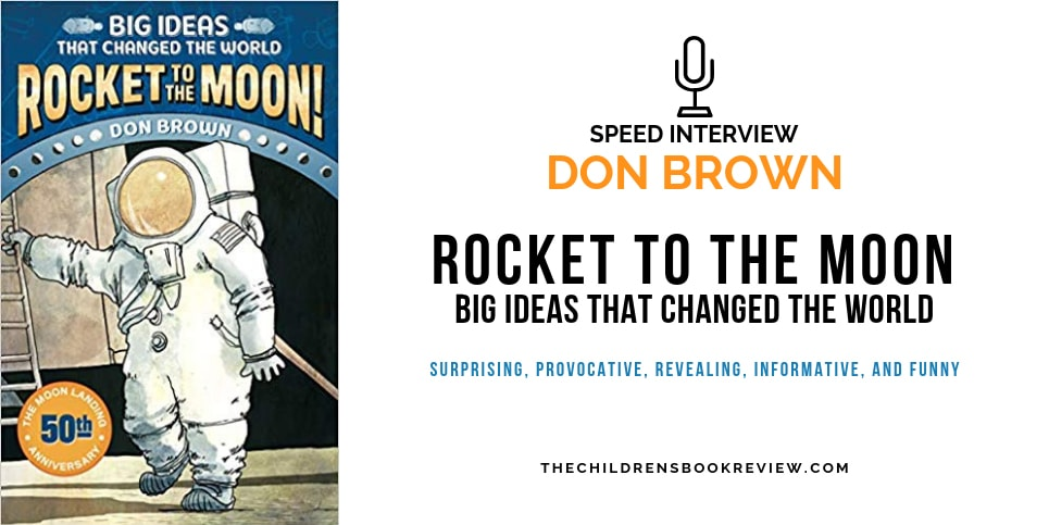Rocket-to-the-Moon-Big-Ideas-That-Changed-the-World-by-Don-Brown-Speed-Interview