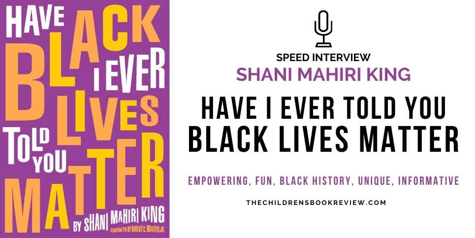 Speed Interview Shani Mahiri King Have I Ever Told You Black Lives Matter