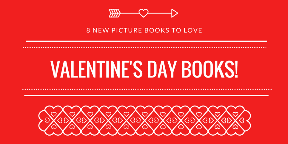 Valentines Day Books 8 New Picture Books to Love