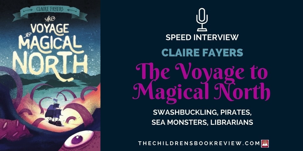 Claire Fayers, Author of The Voyage to Magical North | Speed Interview