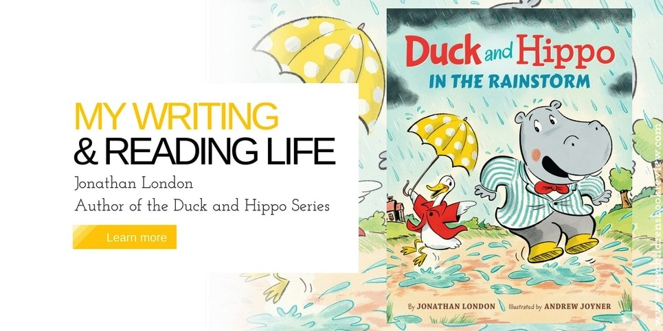 My Writing And Reading Life- Jonathan London, Author of Duck and Hippo in the Rainstorm