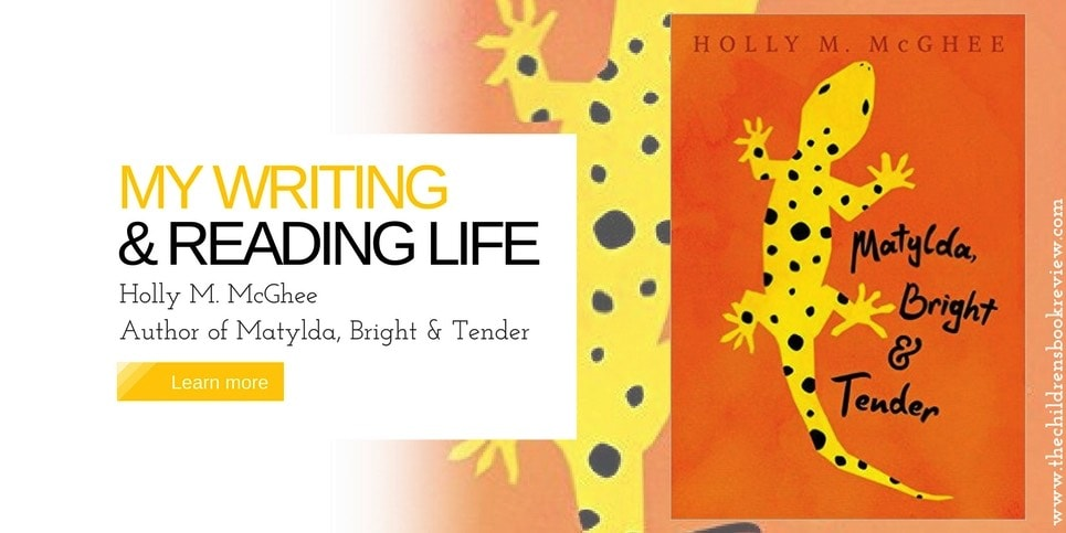 My Writing and Reading Life Holly M McGhee Author of Matylda Bright and Tender
