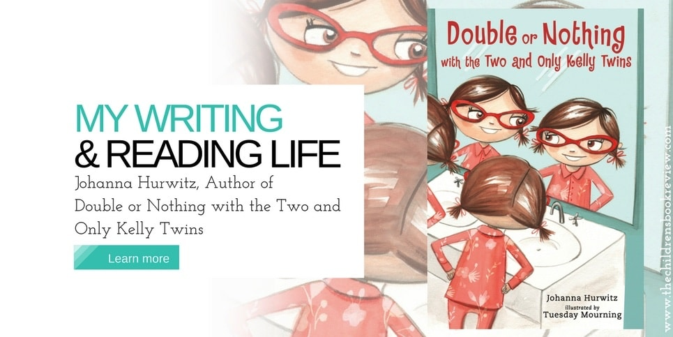 My Writing and Reading Life Johanna Hurwitz Author of Double or Nothing with the Two and Only Kelly Twins