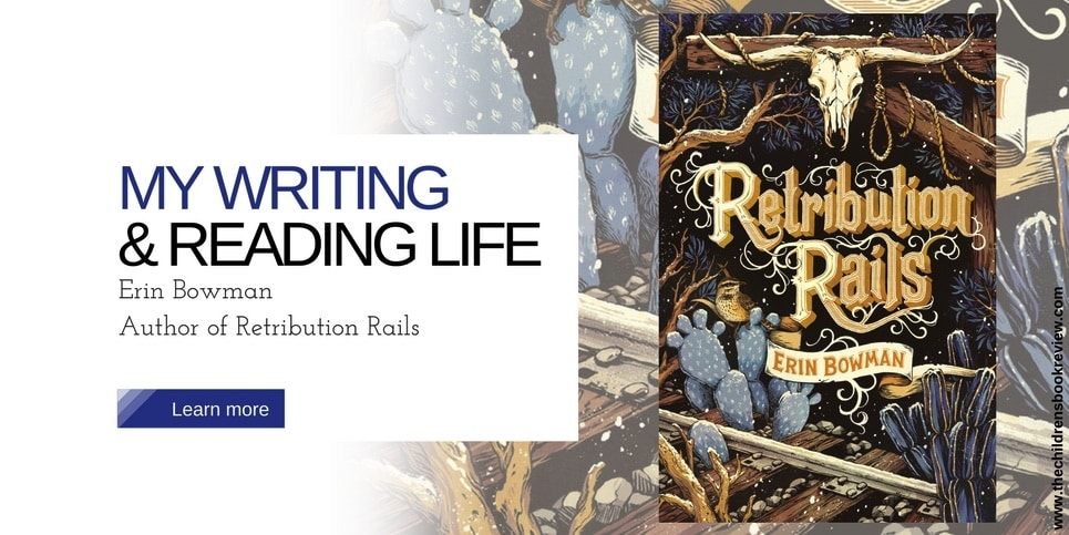 My Writing and Reading Life Erin Bowman Author of Retribution Rails