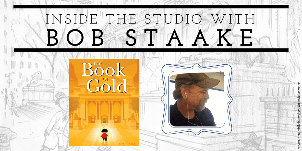 Inside the Studio with Bob Staake Illustrator of The Book of Gold