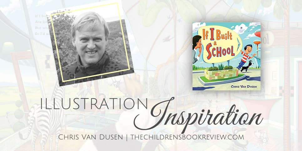 Illustration-Inspiration-Chris-Van-Dusen-Illustrator-of-If-I-Built-a-School
