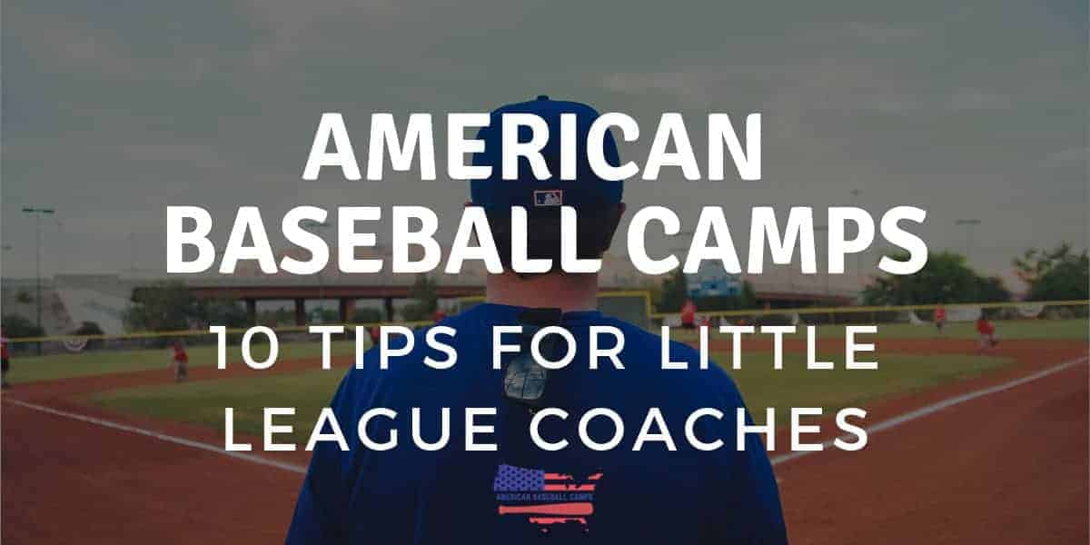 American Baseball Camps — 10 Tips for Little League Coaches