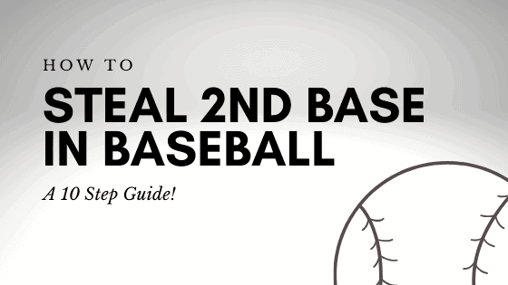 How To Steal 2nd Base in Baseball – A 10 Step Guide!