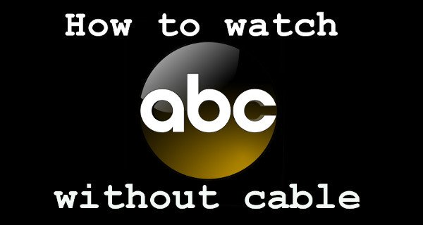 ABC Live Steam: 6 Ways to Watch Without Cable (UPDATED GUIDE)