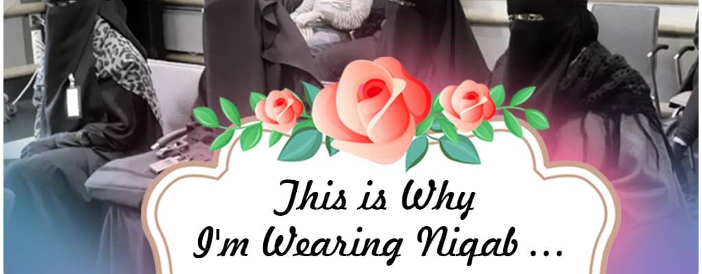 Women wearing niqab, this is why I wear niqab.