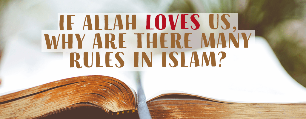 Open book with text, If Allah loves us, why are there many rules in Islam?