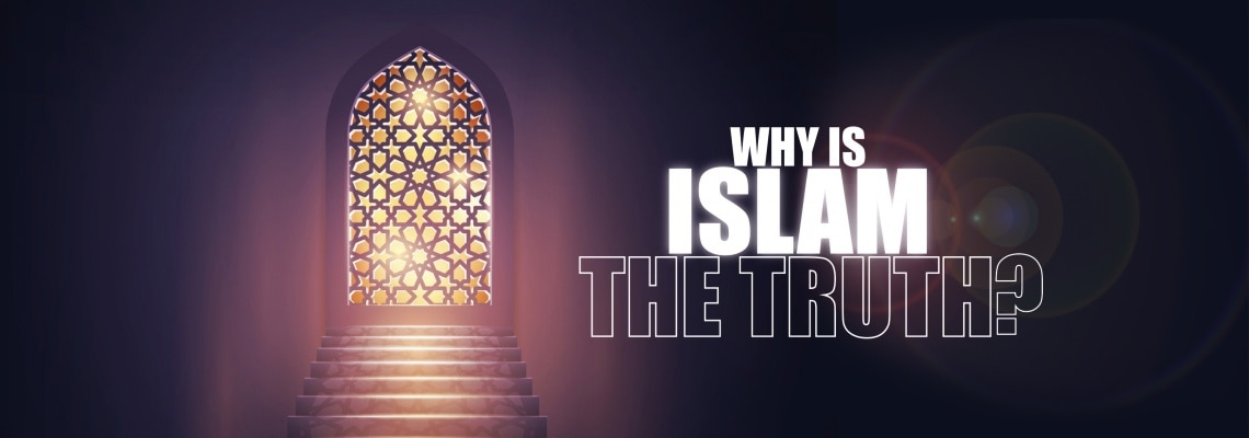 Why Islam is the Truth?