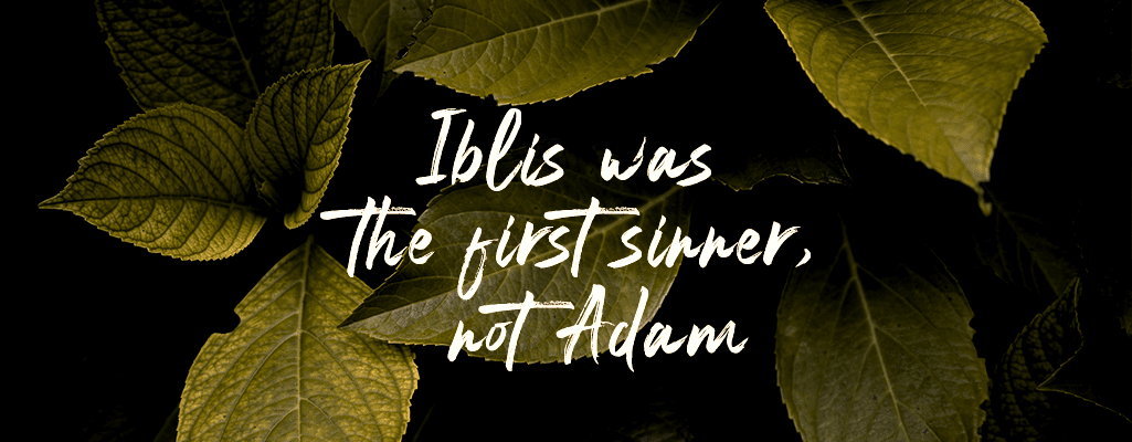 Iblis was the first sinner, not Adam