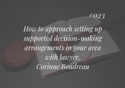 How to approach setting up supported decision-making arrangements in your area with lawyer, Corinne Boudreau