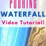 Acrylic Pouring Waterfall Video Tutorial