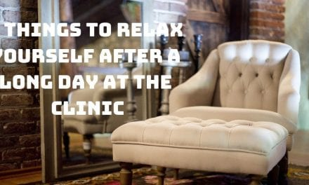 5 Things to Relax Yourself after a Long Day at the Clinic