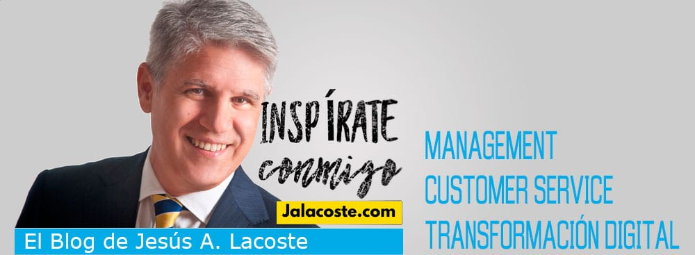 Blog de Jesus A. Lacoste: Transformación Digital, Management y Custormer Service