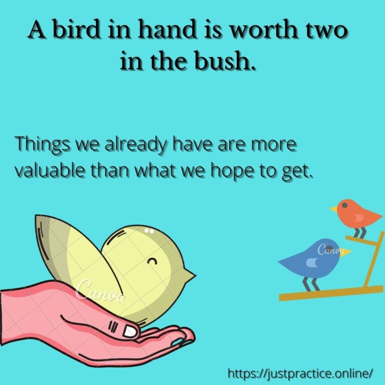 A bird in hand is worth two in the bush. Things we already have are more valuable than what we hope to get.
