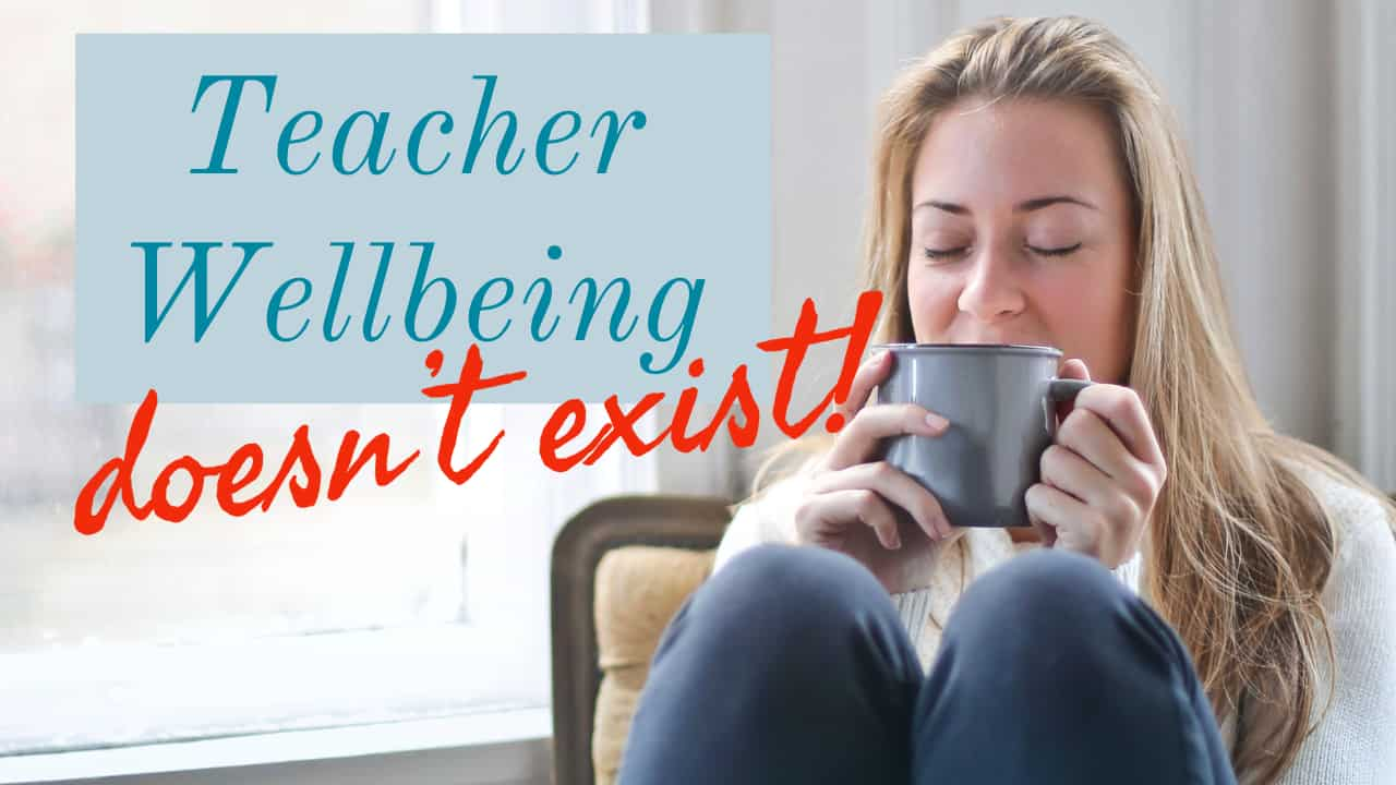 teacher wellbeing doesn't exist