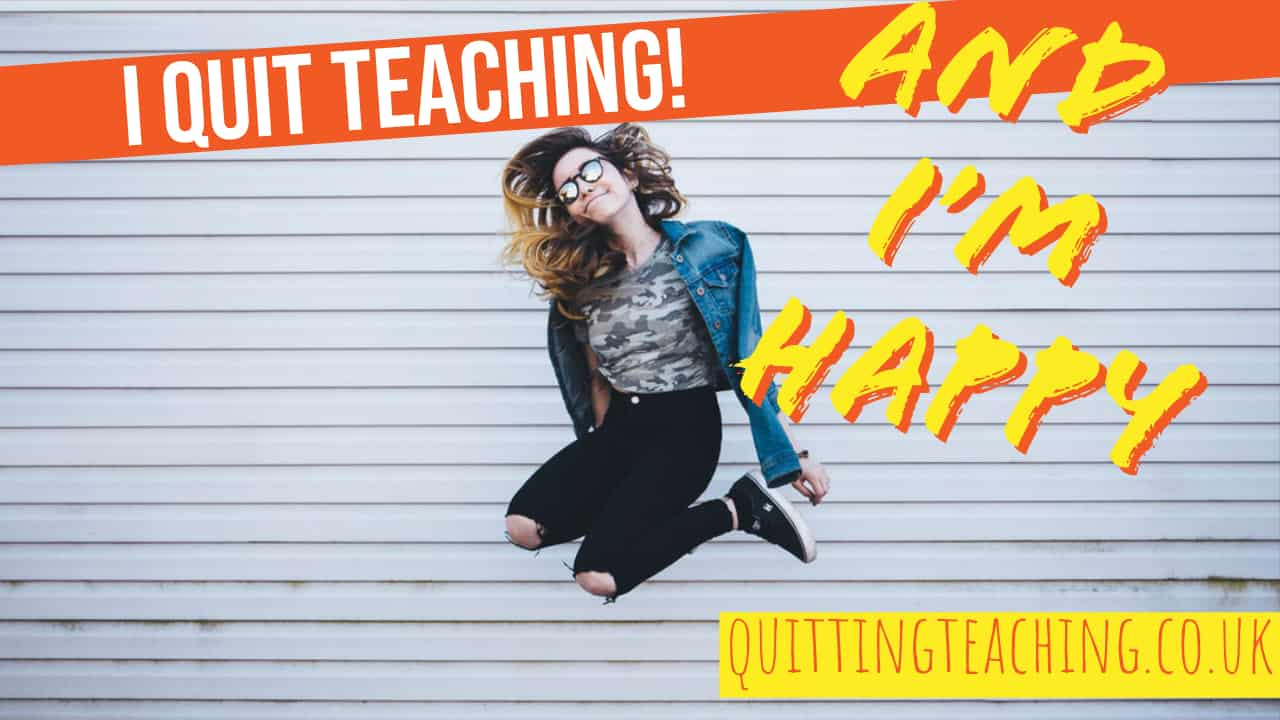 quit teaching and happy