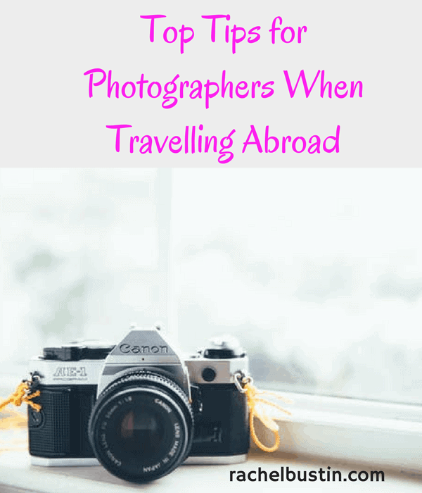 Top Tips for Photographers When Travelling Abroad