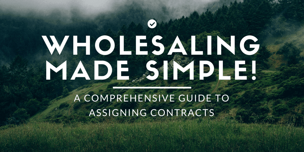 Wholesaling Made Simple! A Comprehensive Guide to Assigning