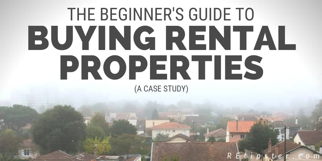 Beginner's Guide to Buying Rental Properties (A Case Study)