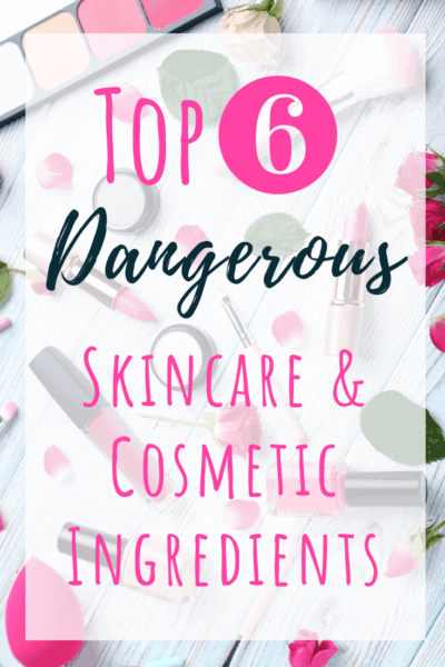 The Top 6 Dangerous Skincare and Cosmetic Ingredients to Avoid