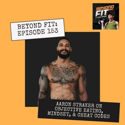 beyond fit episode 153 aaron straker objective eating nutrition mindset cheat codes