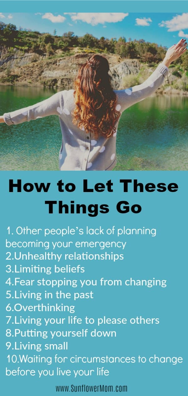 Learn how to let the little things go as a way of practice so you can let the big things go more easily. Plus 10 things everyone should strive to let go. #singlemom #selfcare #singlemomlife #sunflowermom