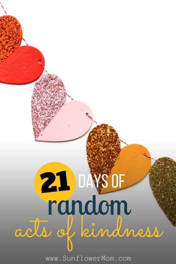 Follow along and challenge yourself to 21 days of performing random acts of kindness to others. Small acts can have a big impact. #kindness #rak #sunflowermom