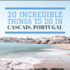 20 Top Things To Do In Cascais, Portugal – 2020 Couple's Guide