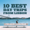Best Day Trips From Lisbon – 10 Incredible Places You Need To Explore In 2019