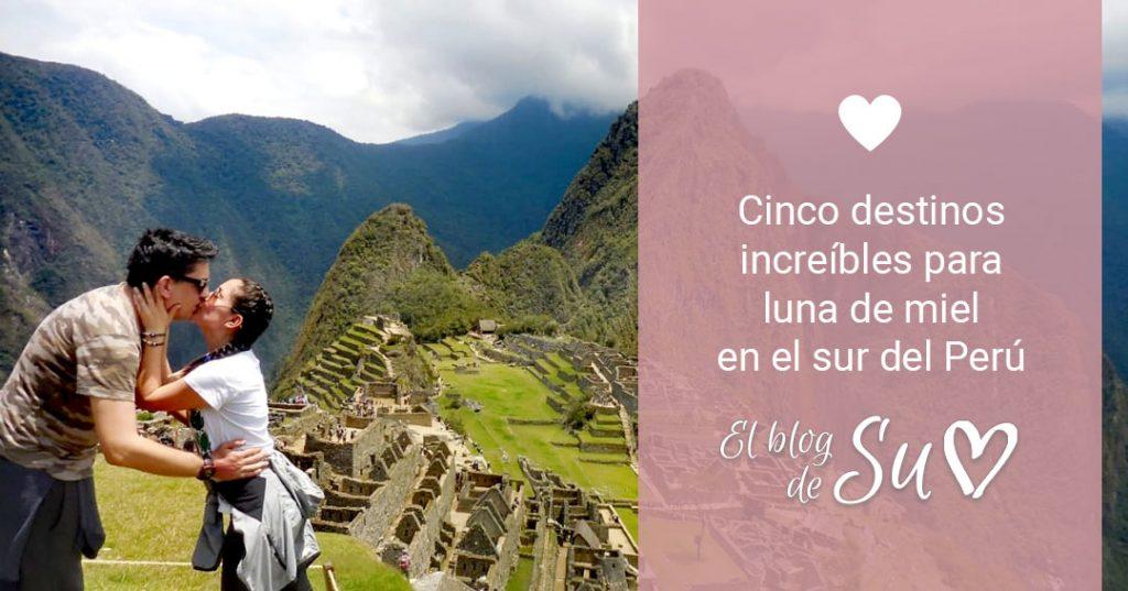 Cinco destinos increíbles para luna de miel en el sur del Perú