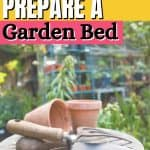 Ready to dig in and start gardening? Follow these beginner gardening tips for How To Prepare A New Garden Bed. Learn how to grow the best garden on the block. Whether you are planting a vegetable garden or flower garden, read these expert gardening tips from a pro that will help you plant your best backyard garden ever!