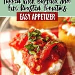 Need a quick appetizer recipe? Try this easy Burrata And Fire Roasted Tomato Bruschetta for your next party or gathering. Your guest will love this easy bruschetta recipe.