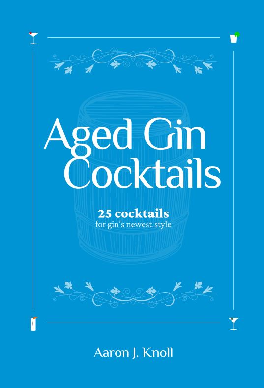 Book Cover, Aged Gin Cocktails, by Aaron Knoll