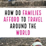 How do families afford to travel around the world
