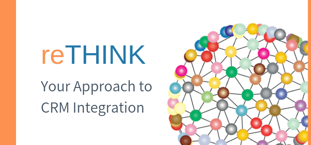 Rethink Your Approach to CRM Integration