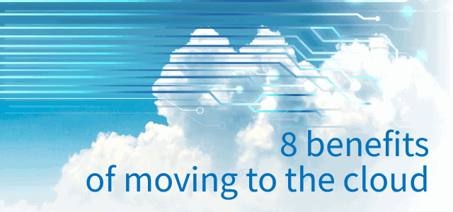 8 Benefits of Moving to the Cloud