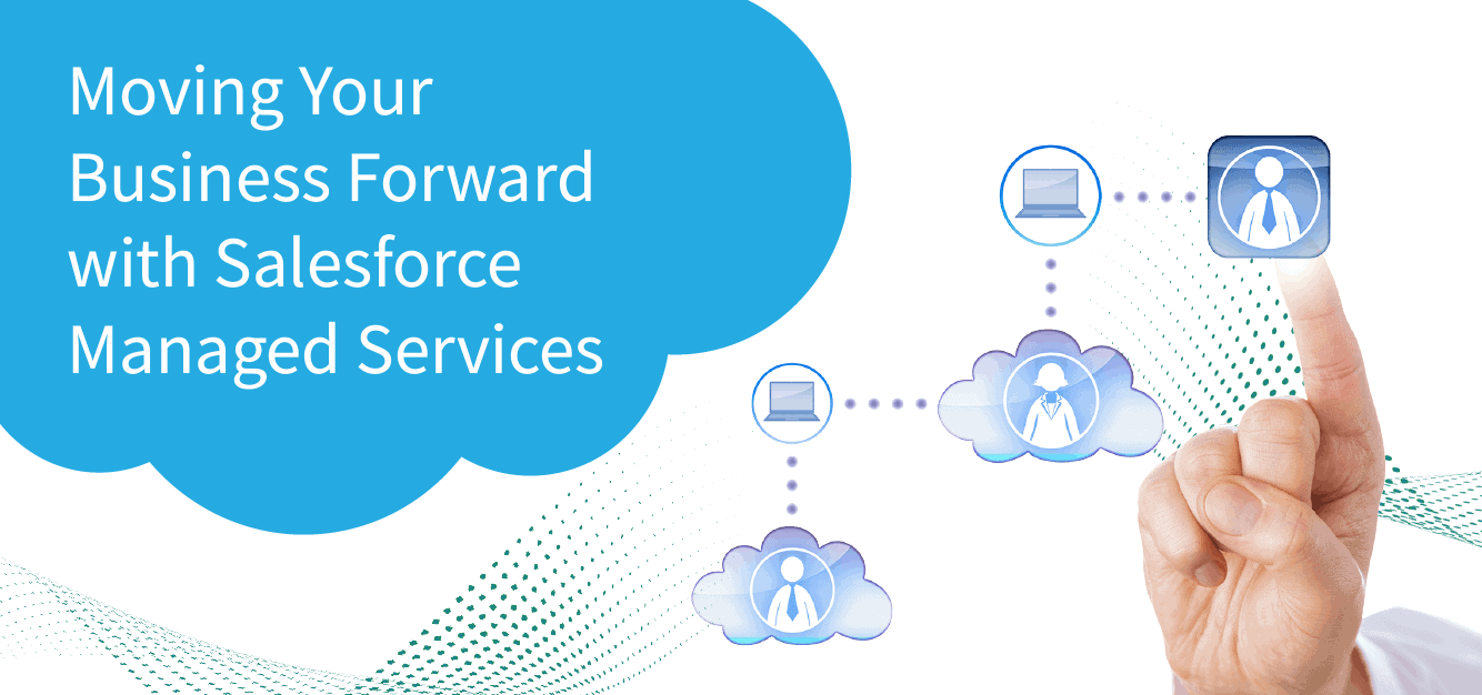 Moving Your Business Forward with Salesforce Managed Services