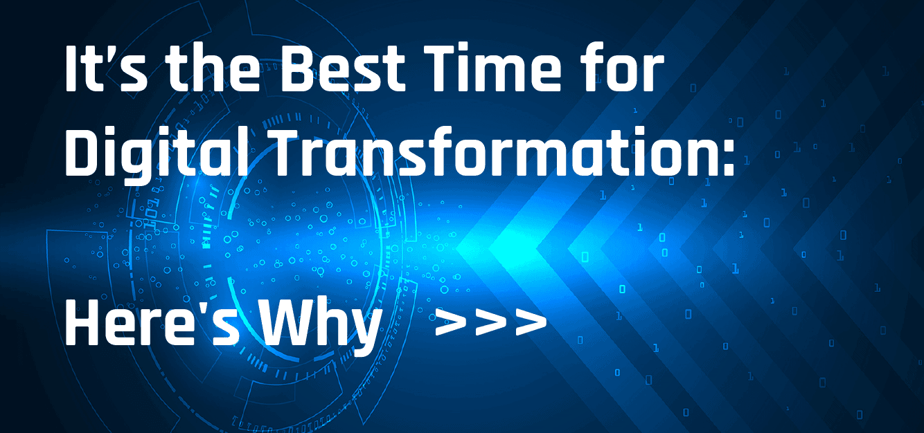 It's the Best Time for Digital Transformation - Here's Why