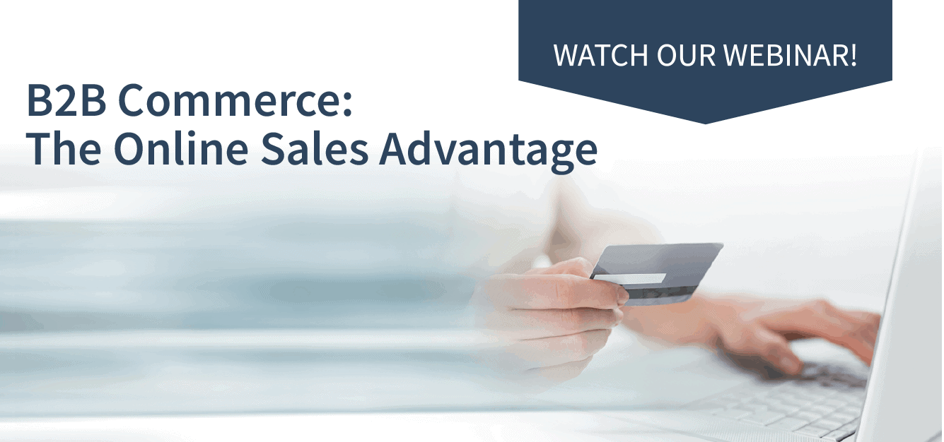 B2B Commerce: The Online Sales Advantage - Watch Our Webinar
