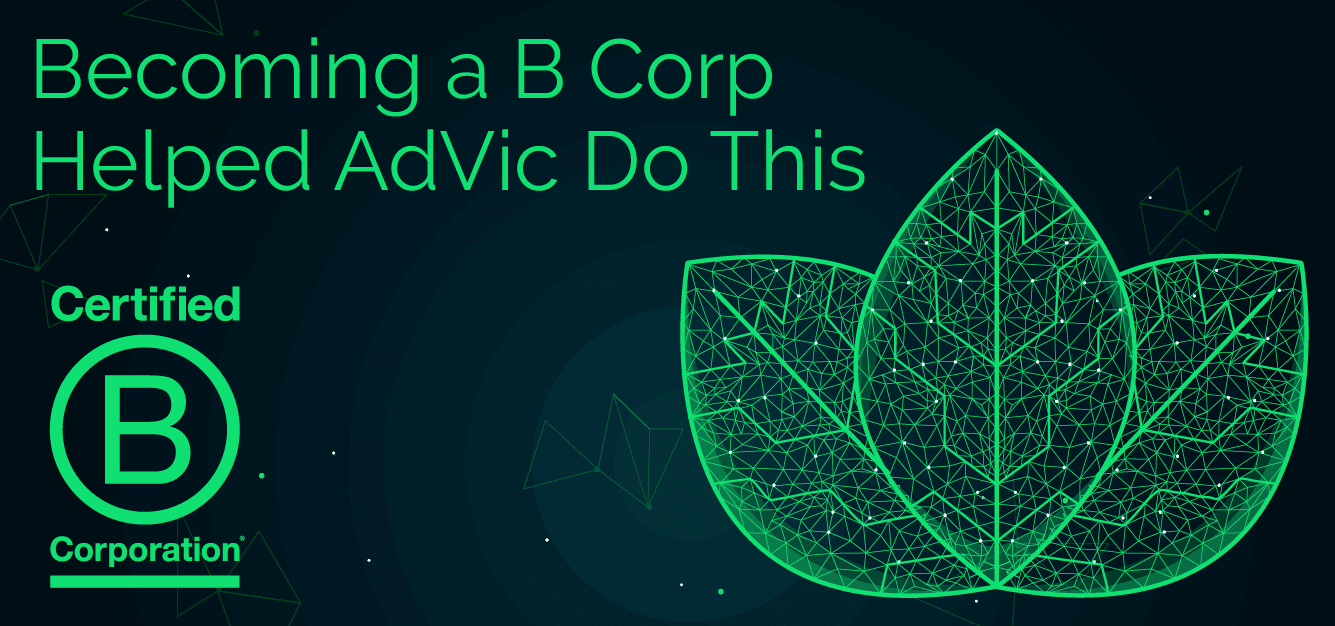 Becoming a B Corp Helped Ad Vic Do This