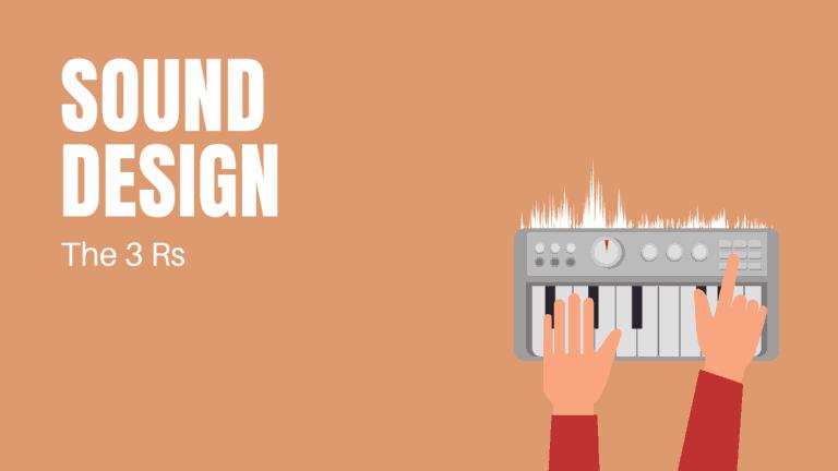 Sound Design - The 3 R's