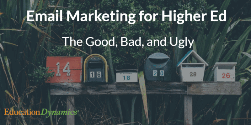Email Marketing for Higher Education – The Good, Bad, and the Ugly